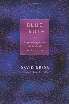 Blue Truth: A Spiritual Guide to Life & Death and Love & Sex: David Deida, Lama Surya Das: 0600835090889: Amazon.com: Books