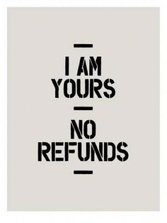 Art Print: I Am Yours No Refunds by Brett Wilson : #lovequotesinspirational