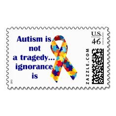 Autism is not a tragedy, ignorance is postage stamp