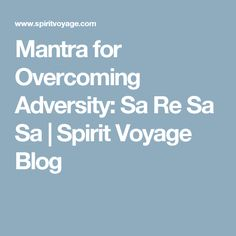 Mantra for Overcoming Adversity: Sa Re Sa Sa | Spirit Voyage Blog