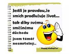 Jestli je pravdou, že smích prodlužuje život....tak dík svému směšnému důchodu jsem téměř nesmrtelný...