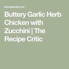 Buttery Garlic Herb Chicken with Zucchini | The Recipe Critic