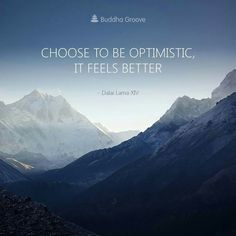 A quote by Dalai Lama - Choose to be optimistic, it feels better. Buddhist Philosophy, Philosophy Quotes, Life Philosophy, Dalai Lama, Optimist Quotes, Motivational Quotes, Inspirational Quotes, Teaching Quotes, Appreciation Quotes