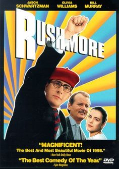 Rushmore (1998)  Director: Wes Anderson  Writers: Wes Anderson, Owen Wilson  Stars: Jason Schwartzman, Bill Murray and Olivia Williams