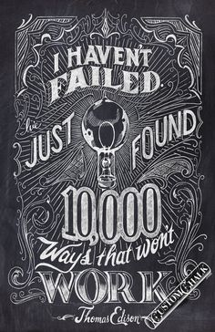 I haven't failed - Thomas Edison Quote - 11x17 print - Original chalk artwork by CJ Hughes. $35.00, via Etsy.