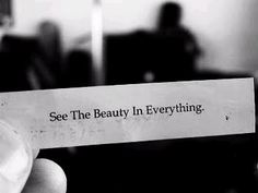 Everything has it's beauty, you just need to be willing to see it