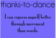 True story. Actions speak louder than words? Well,dance does too.:D