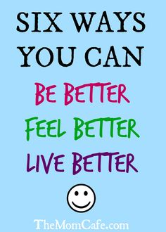 What are your goals for the new year? Maybe you too can try these ways to be better, feel better, and live better in the coming year- or every year, really.