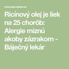 Ricínový olej je liek na 25 chorôb: Alergie miznú akoby zázrakom - Báječný lekár