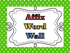 Weekly Freebie: FREE Word Wall Resource  from Wild About Words on TpT    Affix Word Wall- 18 Prefixes & 16 Suffixes- Dots dots dots!