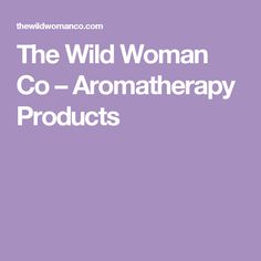 The Wild Woman Co – Aromatherapy Products