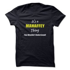 Its a MAHAFFEY © Thing Limited EditionAre you a MAHAFFEY? Then YOU understand! These limited edition custom t-shirts are NOT sold in stores and make great gifts for your family members. Order 2 or more today and save on shipping!MAHAFFEY