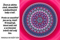 Mandala Život je jako sbírka krásných chvil Motto, Favorite Quotes, Motivation, Mottos, Inspiration
