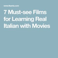 7 Must-see Films for Learning Real Italian with Movies