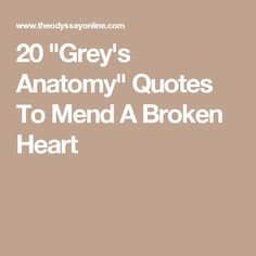 """20 """"Grey's Anatomy"""" Quotes To Mend A Broken Heart"""