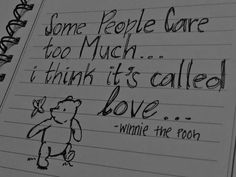 Some people care too much... I think it's called love...  ~Winnie The Pooh