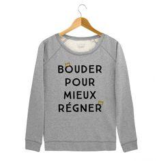 Sweat Femme Bouder Pour Mieux Régner Gris by Madame TSHIRT