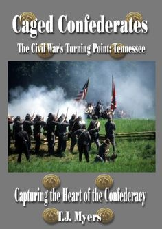 Caged Confederates - Capturing the Heart of the Confederacy by TJ Myers
