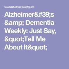 """Alzheimer's & Dementia Weekly: Just Say, """"Tell Me About It"""""""