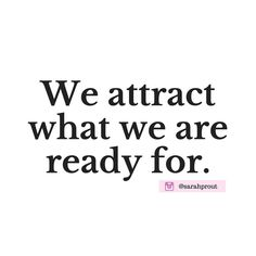 We attract what we are ready for.