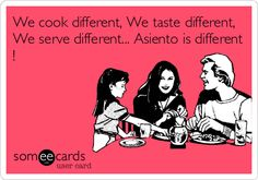 We cook different, We taste different, We serve different... Asiento is different !