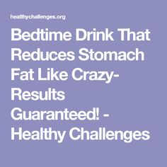 Bedtime Drink That Reduces Stomach Fat Like Crazy- Results Guaranteed! - Healthy Challenges
