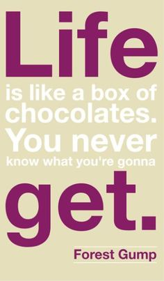 """Life is like a box of chocolates. You never know what you're gonna get."" - Forest Gump #movie #quotes #chocolate"