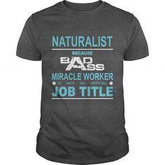 Because Badass Miracle Worker Is Not An Official Job Title NATURALIST T Shirts, Hoodie. Shopping Online Now ==► https://www.sunfrog.com/Jobs/Because-Badass-Miracle-Worker-Is-Not-An-Official-Job-Title-NATURALIST-Dark-Grey-Guys.html?41382