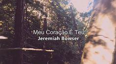 Jeremiah Bowser - Meu Coração É Teu / My Heart is Yours