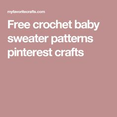 Free crochet baby sweater patterns pinterest crafts