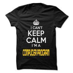 Keep Calm I am ... Computer program - Awesome Keep Calm T Shirt, Hoodie, Sweatshirt