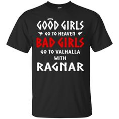 Vikings T shirts Good Girls Go To Heaven Bad Girls Go To Valhalla With Ragnar Hoodies Sweatshirts