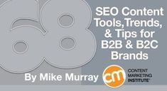 68 SEO Content Tools, Trends, and Tips for B2B and B2C Brands - CMI