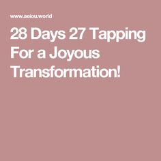 28 Days 27 Tapping For a Joyous Transformation!
