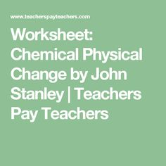 Worksheet: Chemical Physical Change by John Stanley | Teachers Pay Teachers