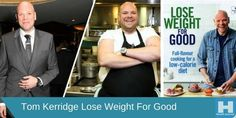 "Want to lose weight? Maybe you should try what Tom Kerridge did. The famous chef and now a weight loss expert believe that his program ""Lose Weight For Good"