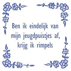 Tegeltjeswijsheid.nl - een uniek presentje - Ben ik eindelijk van mijn jeugdpuistjes af Jokes Quotes, Funny Quotes, Feel Good Pictures, Live Love Life, Happy Minds, Dutch Quotes, Biblical Quotes, Verse, Funny Fails