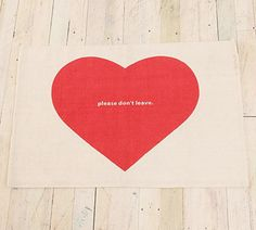 """Nothing says """"I'm needy,"""" """"I'm crazy,"""" and """"I'll probably murder you at some point"""" quite like this Please Don't Leave Doormat ($18, Urban Outfitters)."""