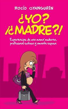 '¿Yo?  ¡¿Madre?!', por Rocío Oyanguren. El libro narra las aventuras de una madre moderna, independiente y exitosa que postergó la maternidad por miedo a perder todo lo que había logrado en la vida a nivel profesional. Cuando se entera de que está embarazada, siente que el mundo le cae encima, pero decide demostrar al mundo entero que su rol de madre no será impedimento para sentirse realizada en todos aspectos. Consíguelo en Amazon: http://amzn.to/1O5IEXX