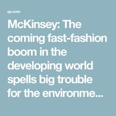 McKinsey: The coming fast-fashion boom in the developing world spells big trouble for the environment — Quartz