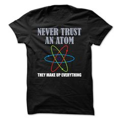 (Tshirt Sale) Never Trust An Atom They Make Up Everything [TShirt Hoodies, Funny Tee Shirts Science Shirts, Science Humor, Funny Shirts, Tee Shirts, Xmas Shirts, Shirt Hoodies, Baseball Shirts, March For Science, Geek Tech