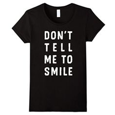 Feminist Teen Girl Gifts / Awesome Feminism Gifts for Teenagers / Birthday Gift Ideas: Awesome Feminist Gifts for Her / Feminism Gifts for Grandma / Birthday Gifts for Mom / Resist / Not My President: DON'T TELL ME TO SMILE QuoteFeminist T-Shirt at Amazon Teenager Birthday Gifts, Birthday Gifts For Grandma, Grandma Gifts, Gifts For Teens, Gifts For Mom, Hanukkah Gifts, Teen Girl Gifts, Life Is Tough, Daughter Of God