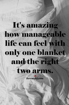 It's amazing how manageable life can feel with only one blanket and the right two arms.