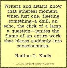 I love this quote about being a writer. Writing can be inspired by so many things! Quotable - Nadine C. Keels - Writers Write Creative Blog.