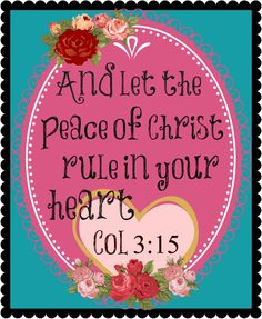 Colossians 3:15 (KJV) And let the peace of God rule in your hearts, to the which also ye are called in one body; and be ye thankful.