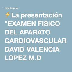 "⚡La presentación ""EXAMEN FISICO DEL APARATO CARDIOVASCULAR DAVID VALENCIA LOPEZ M.D DOCENTE HORA CATEDRA UCEVA."""