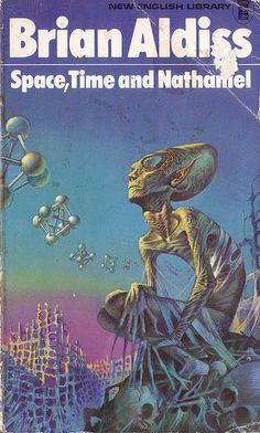 Space, Time and Nathaniel by Brian Aldiss. NEL Cover artist Bruce Pennington Space, Time and Nathaniel by Brian Aldiss . Arte Sci Fi, Sci Fi Art, Science Fiction Art, Pulp Fiction, Sci Fi Fantasy, Fantasy Books, Classic Sci Fi Books, Sci Fi Novels, Vintage Book Covers