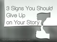 Three reasons why you should perhaps consider giving up on a story.
