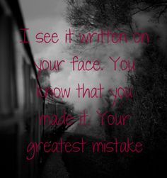 i see it written on your face you know you made it your greatest mistake (mistake ~ demi lovato)