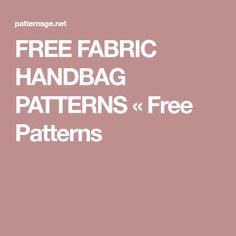 FREE FABRIC HANDBAG PATTERNS « Free Patterns